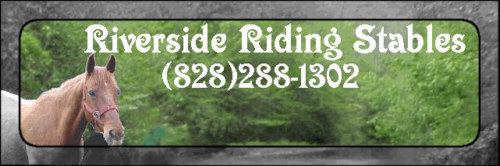 Riverside Riding Stables (828)288-1302.Toll Free 1-866-206-0235.